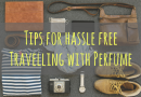 Have Fragrance, Will Travel: 4 Tips for Travellers Who Want to Smell Great