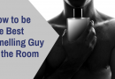 How to Be the Best-Smelling Man in the Room?